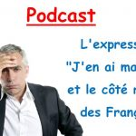 "Podcast : l'expression ""j'en ai marre"". Niveau A2/B1"