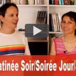 Matin/Matinée – Soir/Soirée – Jour/Journée