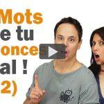 Mots que tu Prononces Mal en Français (2)