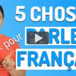 Parler français couramment: 5 choses à faire tous les jours!