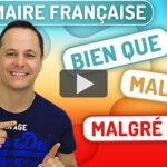 Grammaire Française: Bien que, Malgré et Malgré que